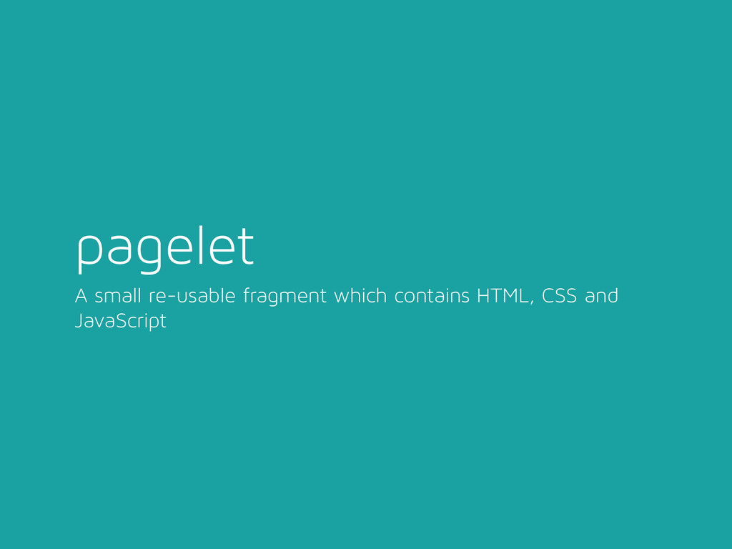 pagelet A small re-usable fragment which contai...