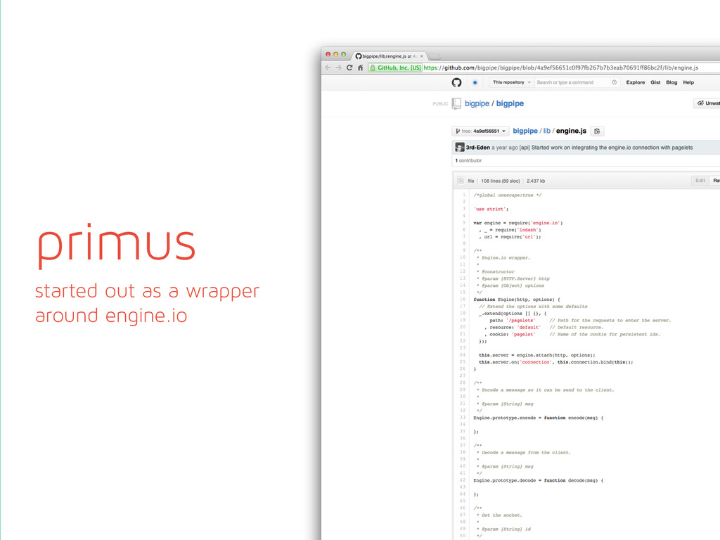 primus started out as a wrapper around engine.io