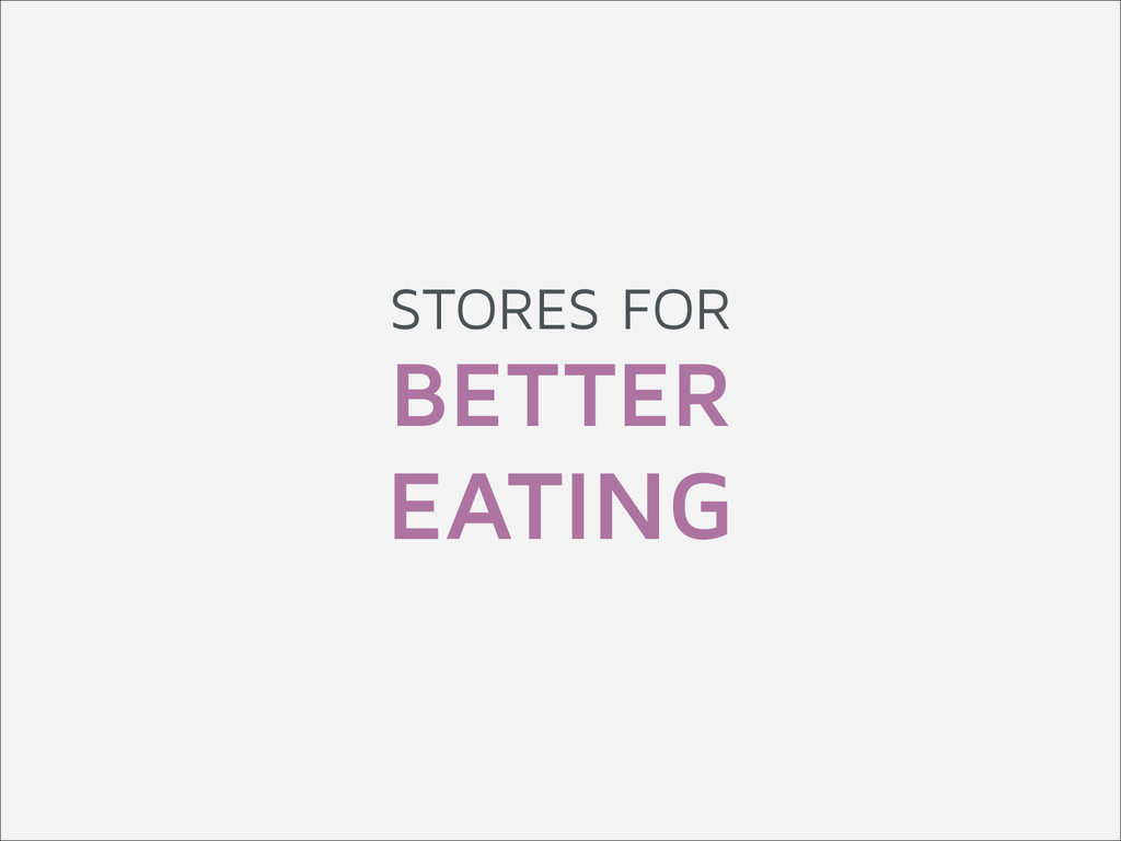 STORES FOR BETTER