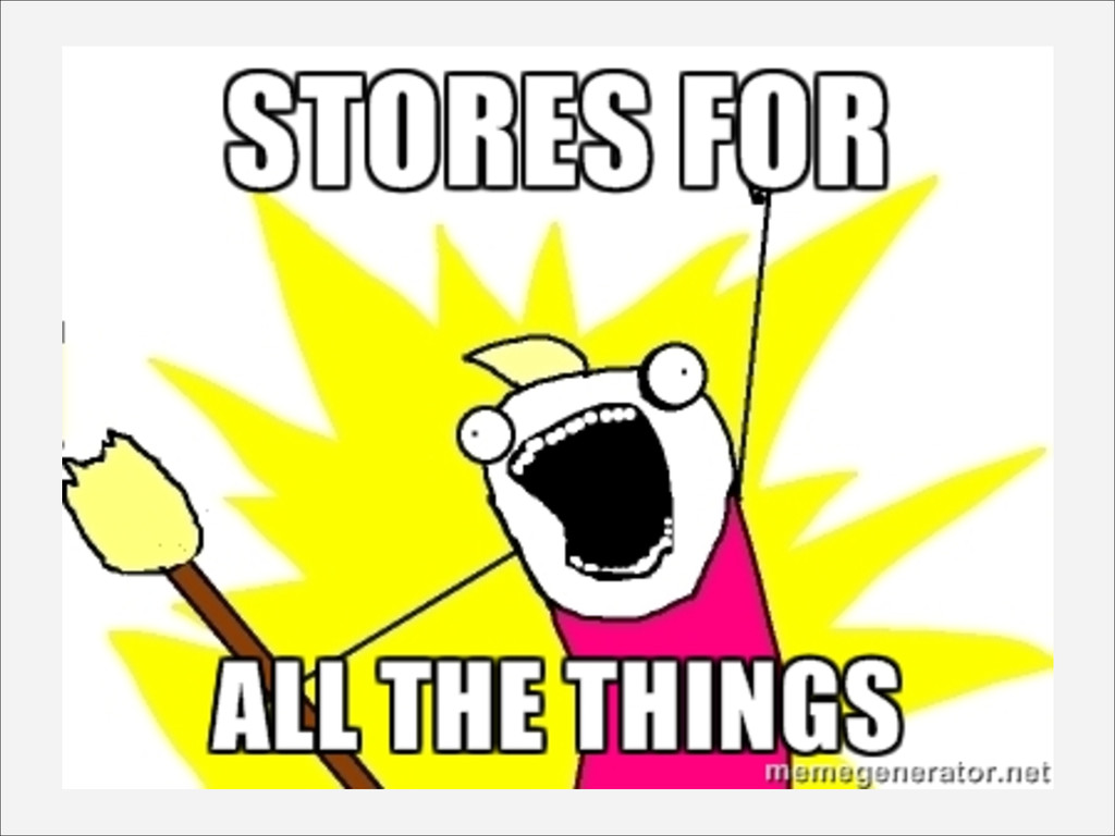 STORES FOR ALL THE THINGS