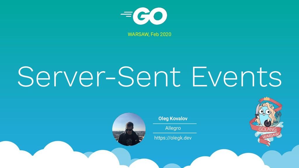 Server-Sent Events WARSAW, Feb 2020 Oleg Kovalo...