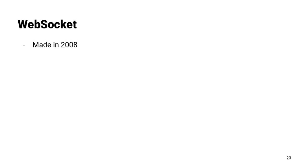 - Made in 2008 WebSocket 23