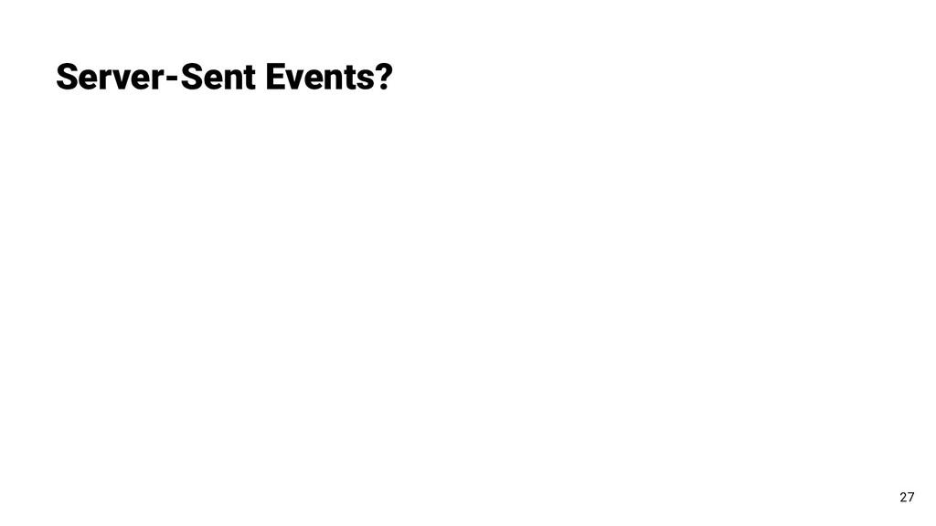Server-Sent Events? 27