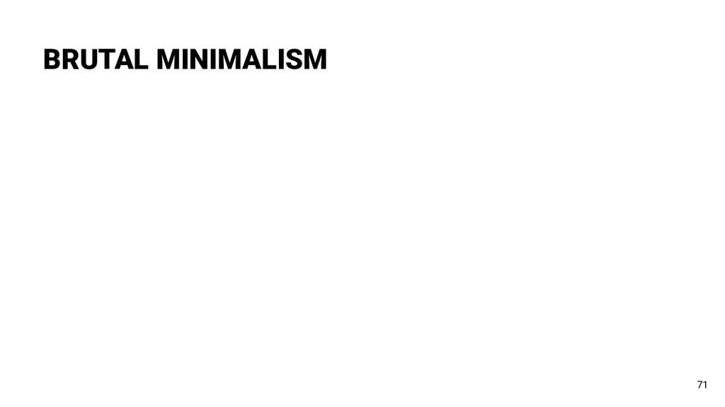 BRUTAL MINIMALISM 71