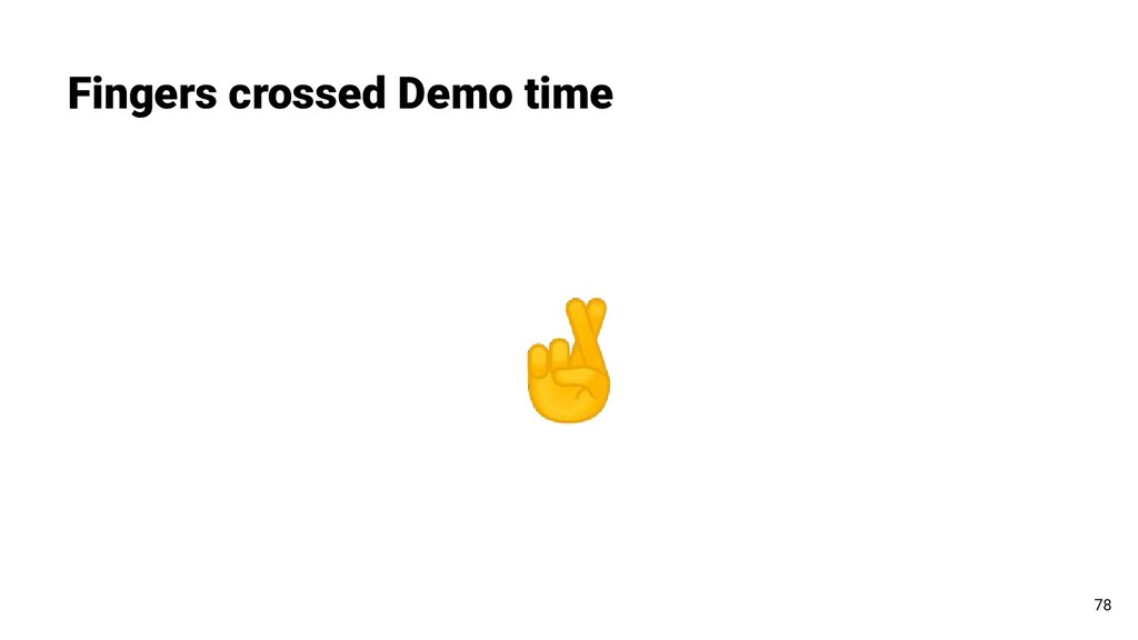 Fingers crossed Demo time 78