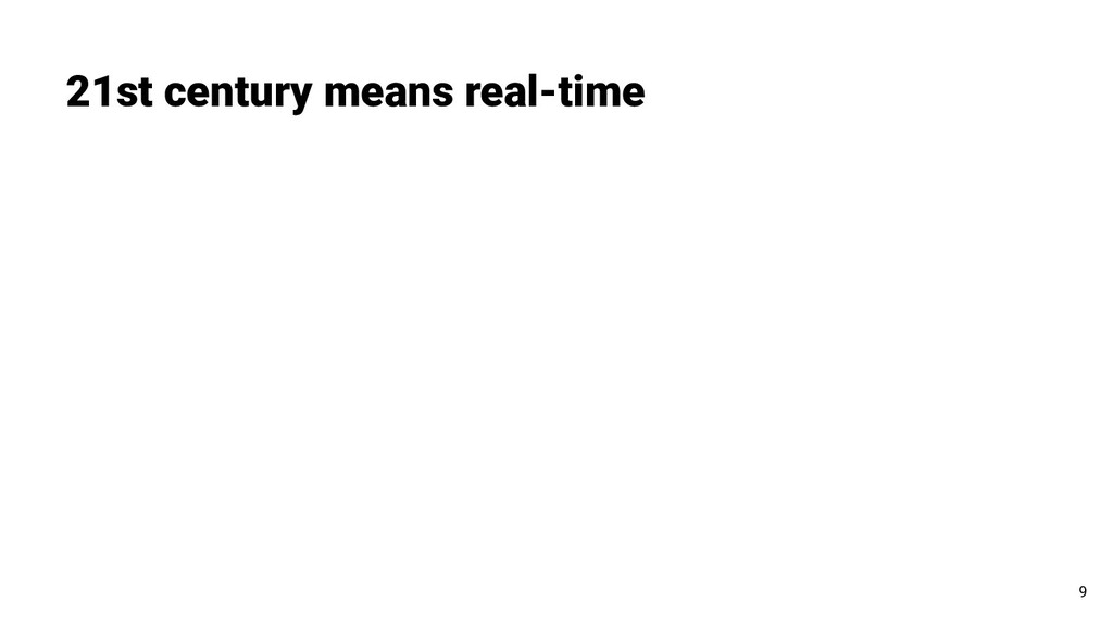 21st century means real-time 9