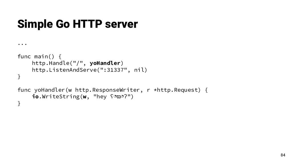 Simple Go HTTP server ... func main() { http.Ha...