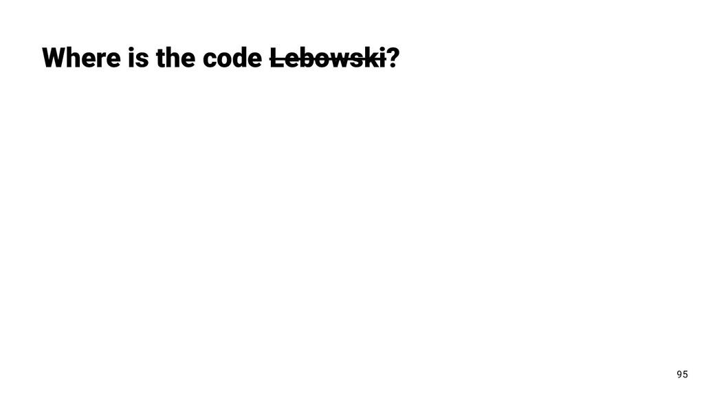 Where is the code Lebowski? 95