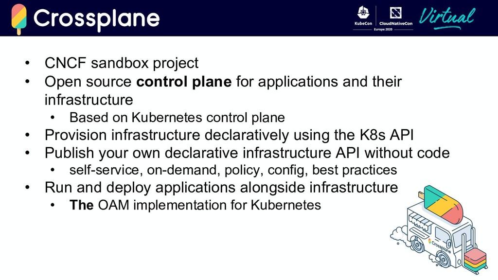 • CNCF sandbox project • Open source control pl...