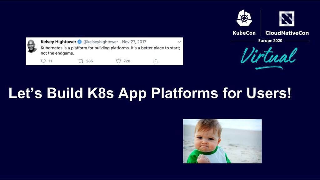 Let's Build K8s App Platforms for Users!