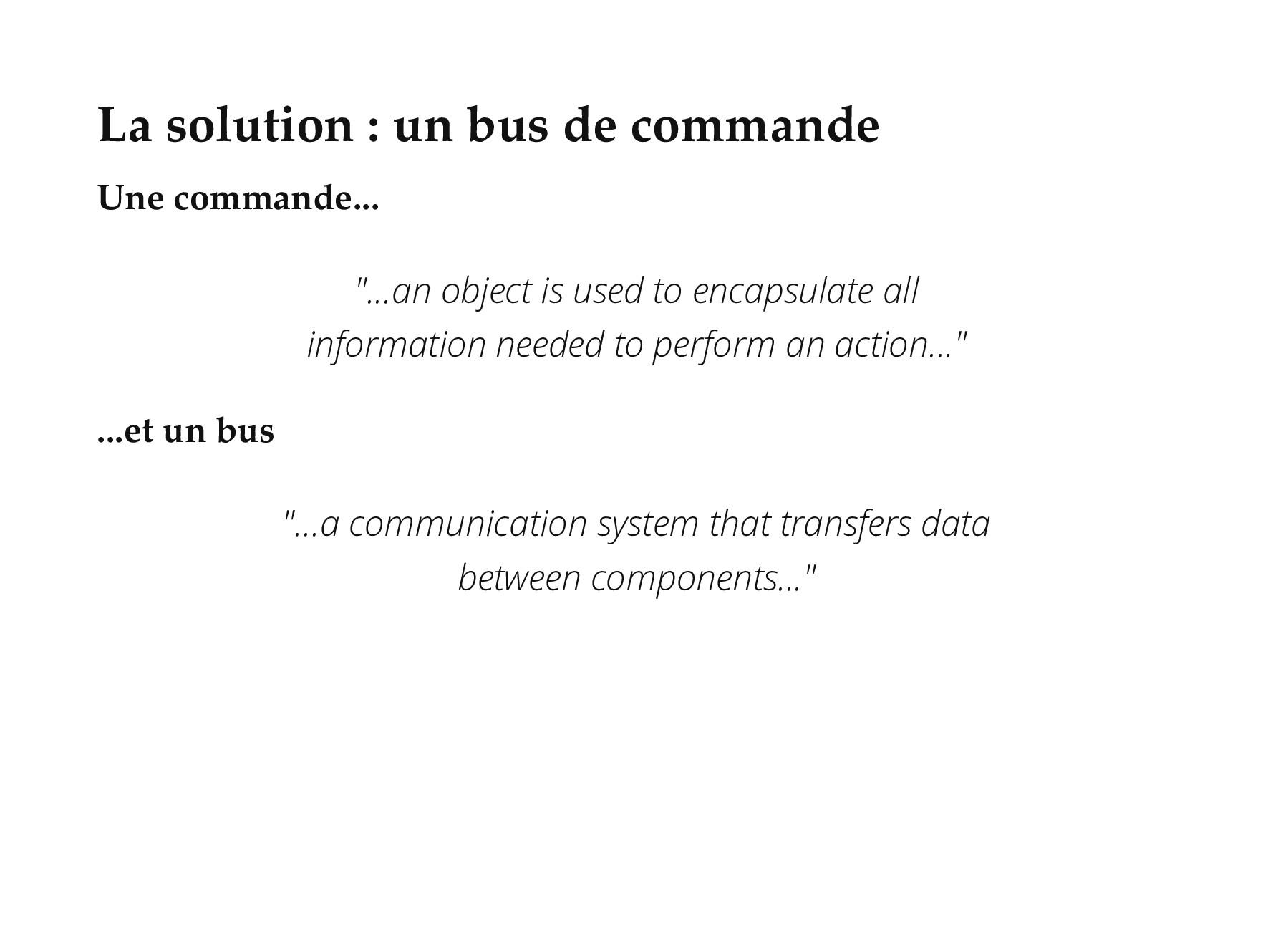 La solution : un bus de commande Une commande.....
