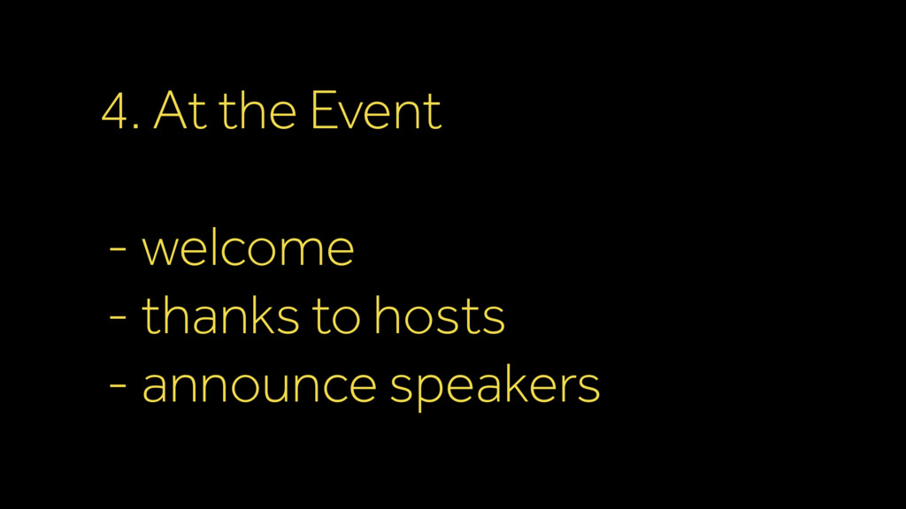 4. At the Event - welcome - thanks to hosts - a...