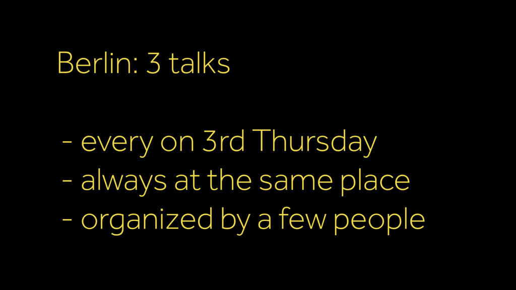 Berlin: 3 talks - every on 3rd Thursday - alway...