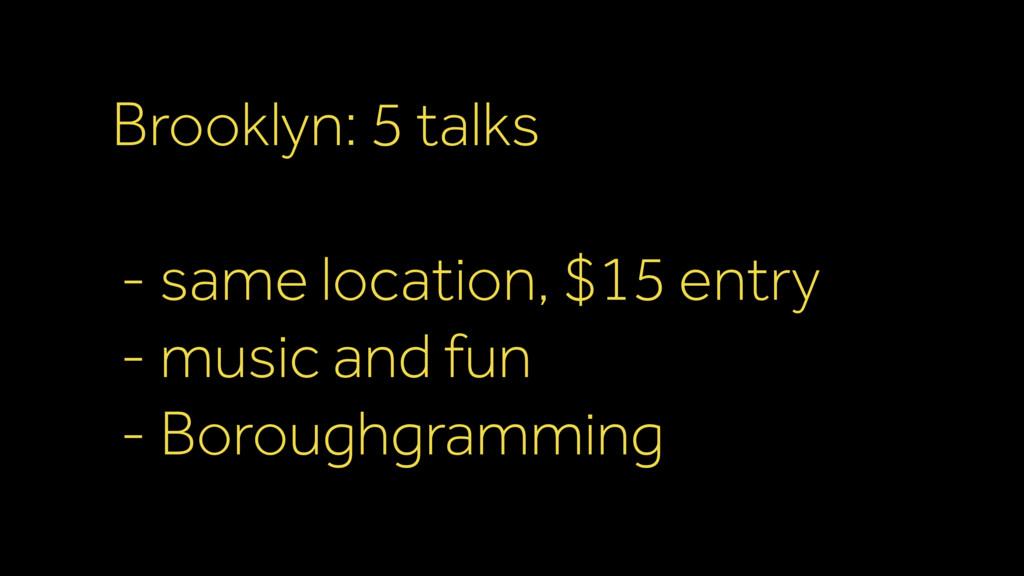 Brooklyn: 5 talks - same location, $15 entry -...