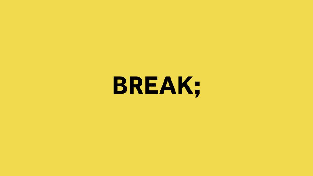 BREAK;