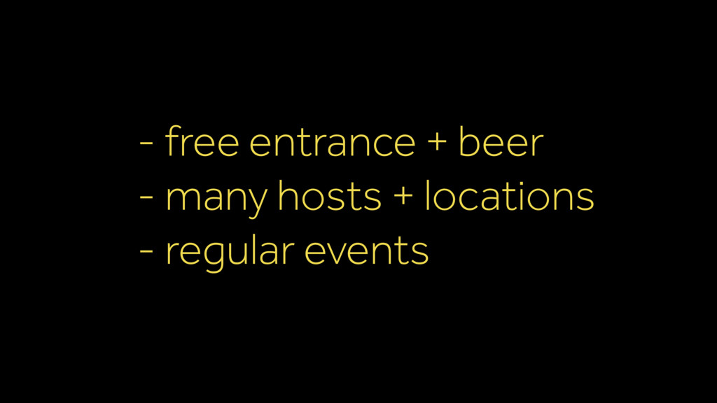 - free entrance + beer - many hosts + locations...