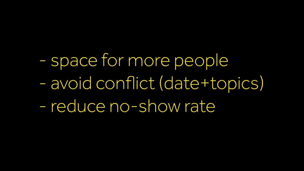 - space for more people - avoid conflict (date+t...