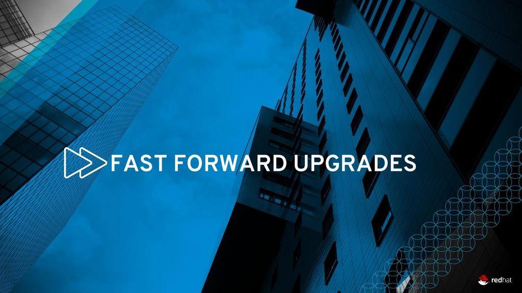 8 FAST FORWARD UPGRADES
