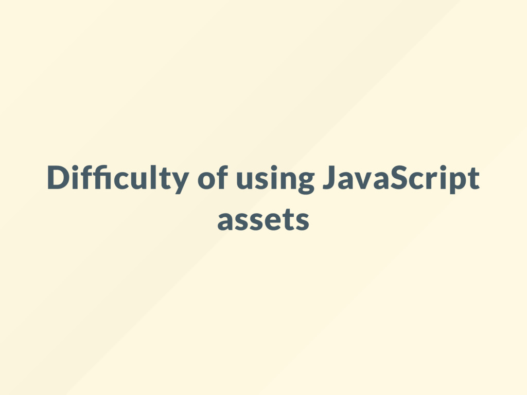 Dif culty of using JavaScript assets