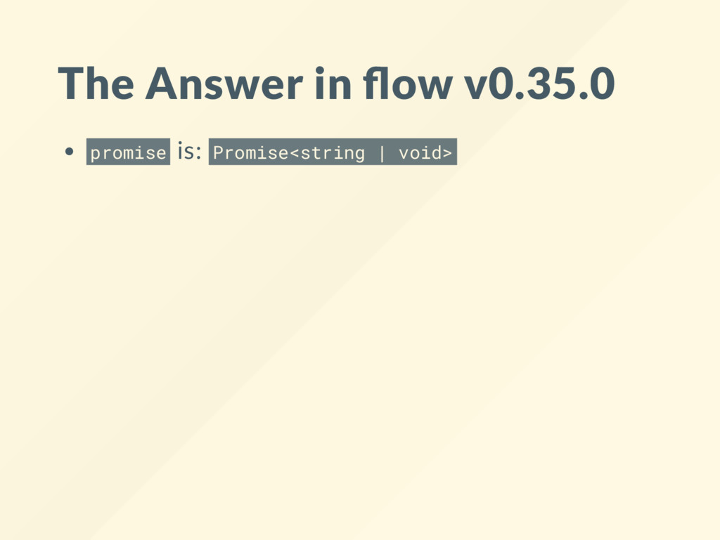 The Answer in ow v0.35.0 promise is: Promise<st...