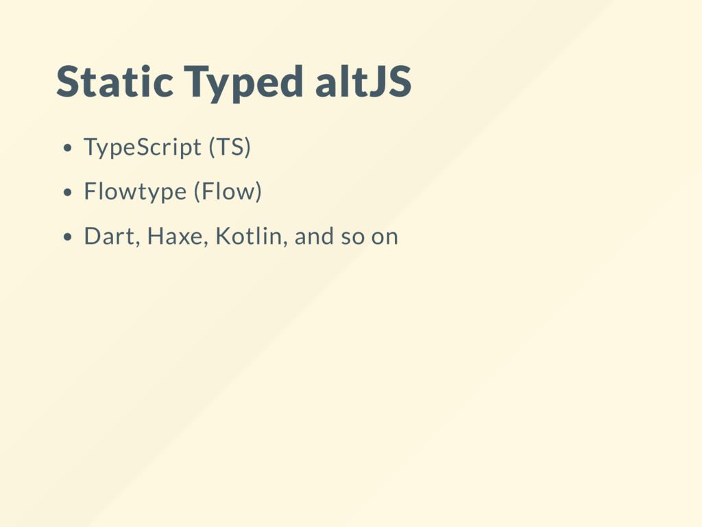 Static Typed altJS TypeScript (TS) Flowtype (Fl...