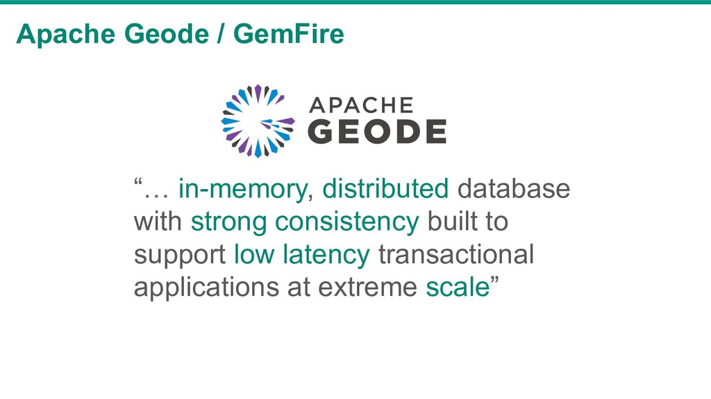 "Apache Geode / GemFire ""… in-memory, distribute..."