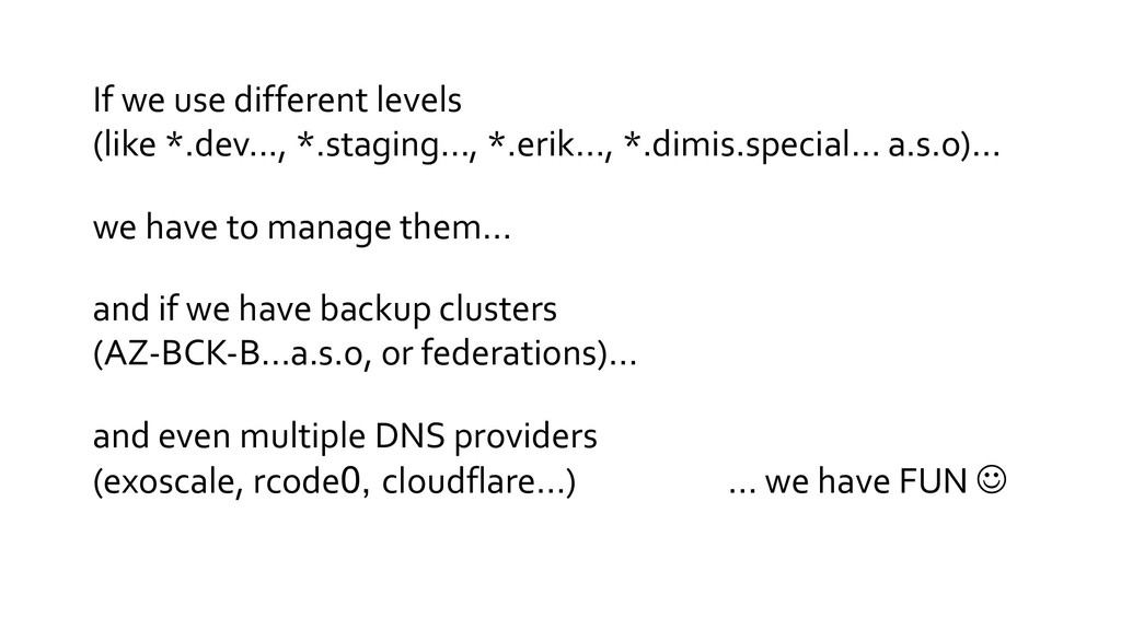 and even multiple DNS providers (exoscale, rcod...