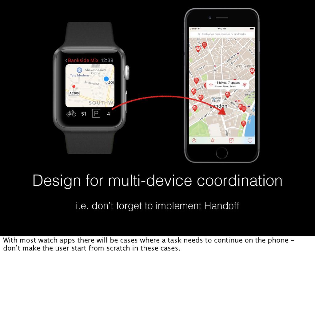 Design for multi-device coordination i.e. don't...