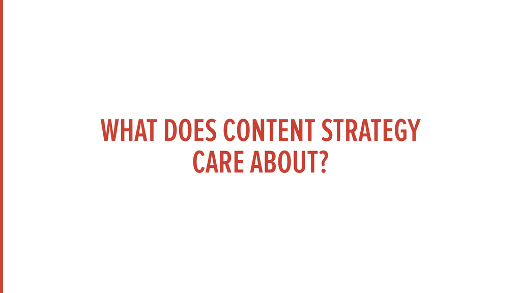 WHAT DOES CONTENT STRATEGY CARE ABOUT?