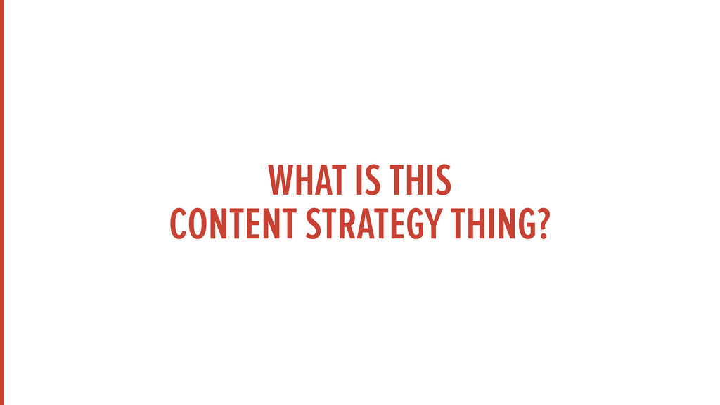WHAT IS THIS CONTENT STRATEGY THING?