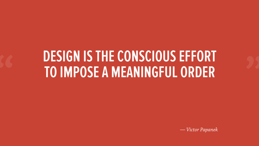 """"""" — Victor Papanek DESIGN IS THE CONSCIOUS EFFO..."""