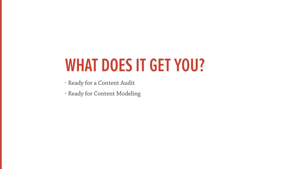 WHAT DOES IT GET YOU? ‣ Ready for a Content Aud...