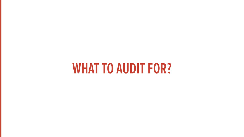 WHAT TO AUDIT FOR?