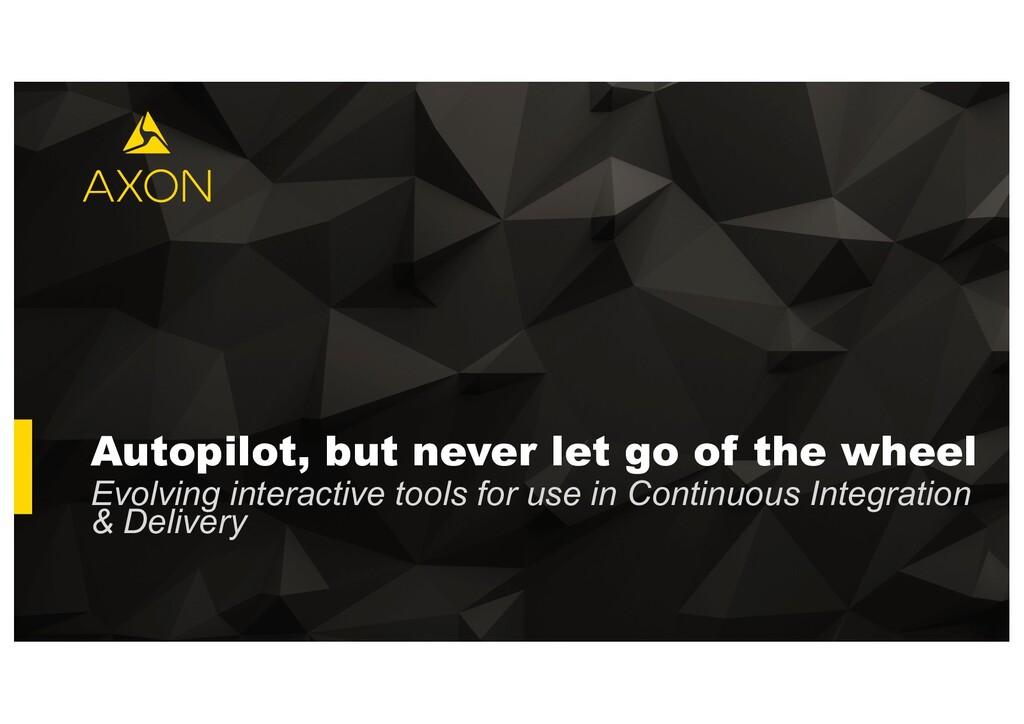 Autopilot, but never let go of the wheel Evolvi...