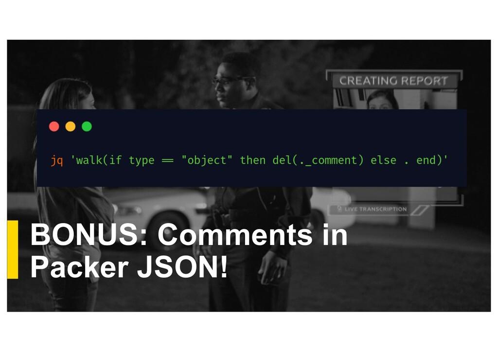 BONUS: Comments in Packer JSON!