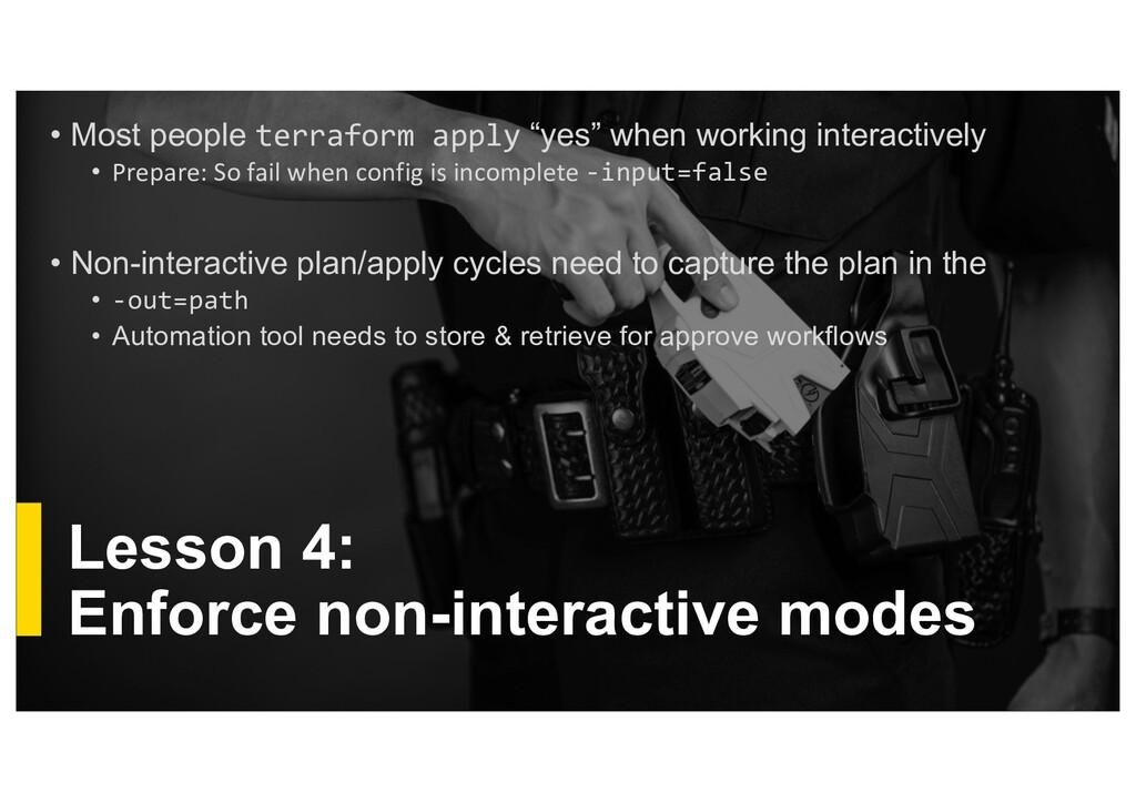 Lesson 4: Enforce non-interactive modes • Most ...