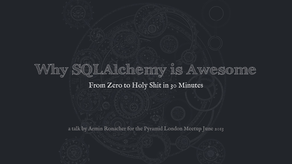 Why SQLAlchemy is Awesome From Zero to Holy Shi...