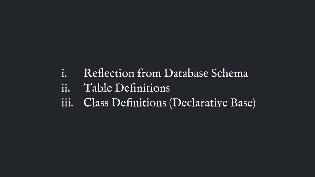 i. Reflection from Database Schema ii. Table Defi...