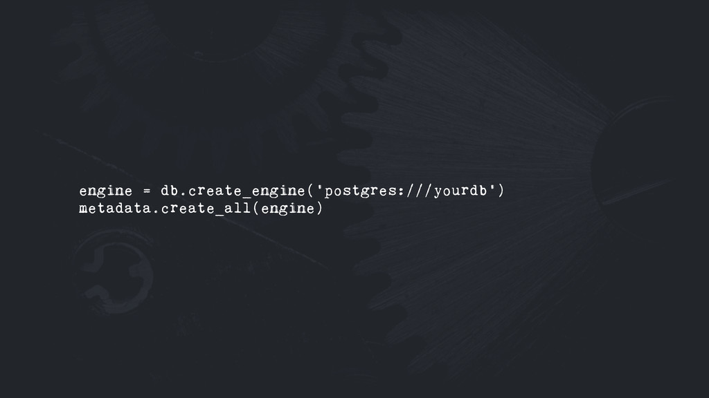 engine = db.create_engine('postgres:///yourdb')...