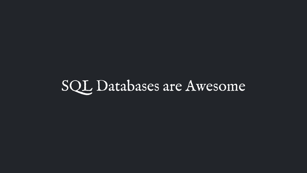 SQL Databases are Awesome