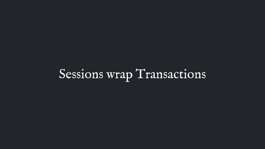 Sessions wrap Transactions
