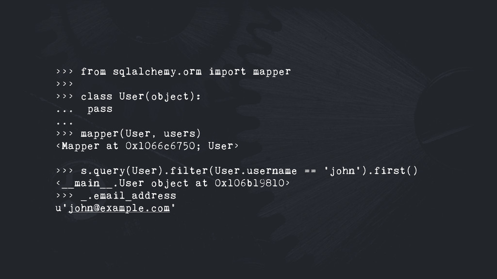 >>> from sqlalchemy.orm import mapper >>> >>> c...