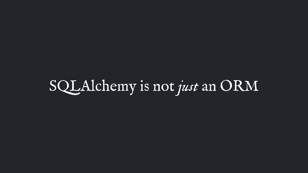 SQLAlchemy is not just an ORM