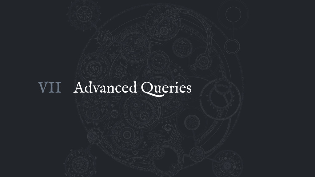 Advanced Queries VII