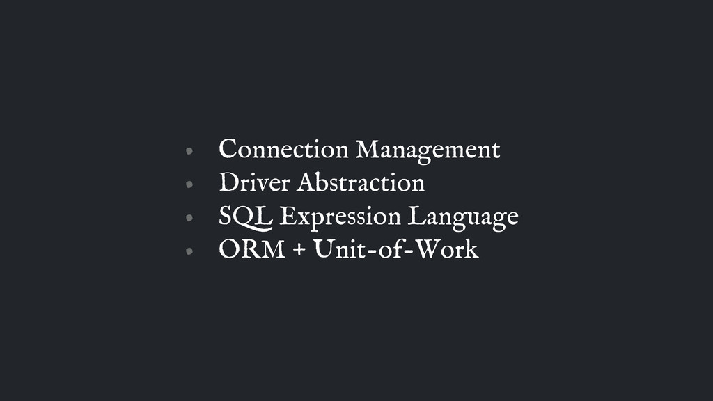 • Connection Management • Driver Abstraction • ...