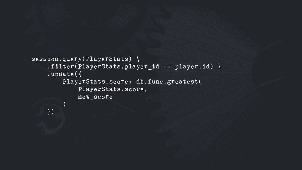 session.query(PlayerStats) \ .filter(PlayerStat...