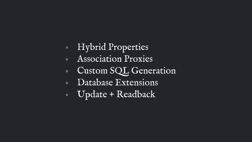 • Hybrid Properties • Association Proxies • Cus...