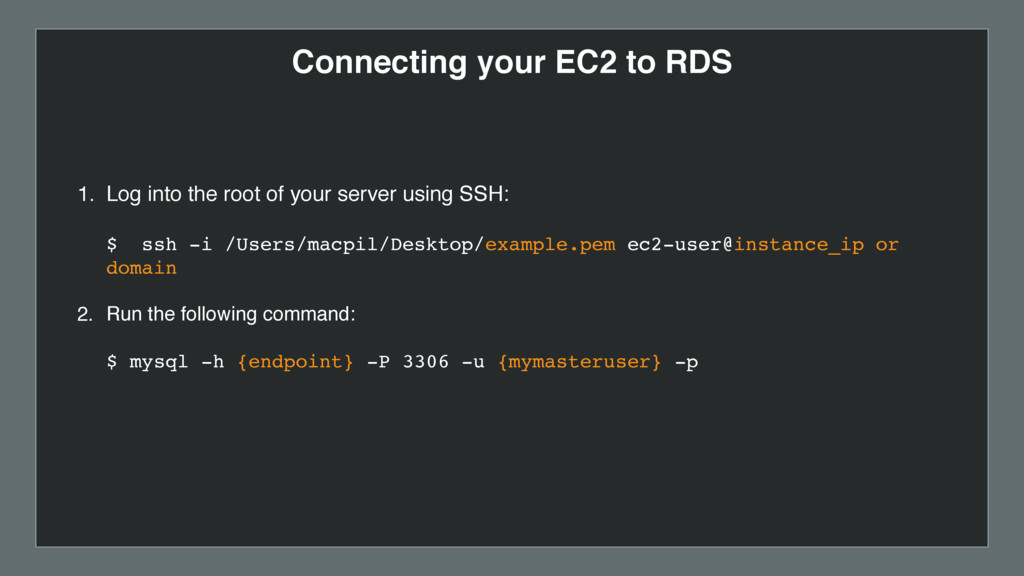 Connecting your EC2 to RDS 1. Log into the root...