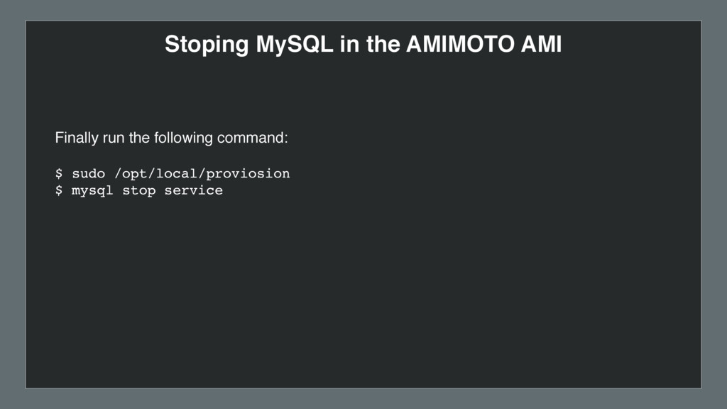 Stoping MySQL in the AMIMOTO AMI Finally run th...