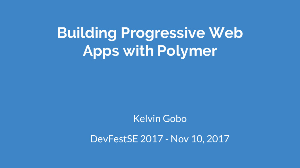 Building Progressive Web Apps with Polymer Kelv...